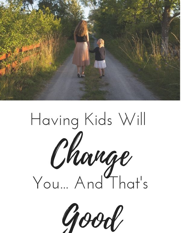 having kids will change you