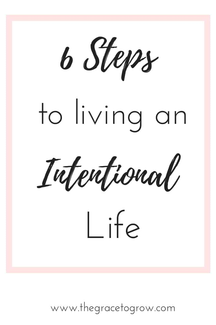 You want to start being more intentional... but you're not sure how to get started. Here's 6 actionable steps to get you going in the right direction!