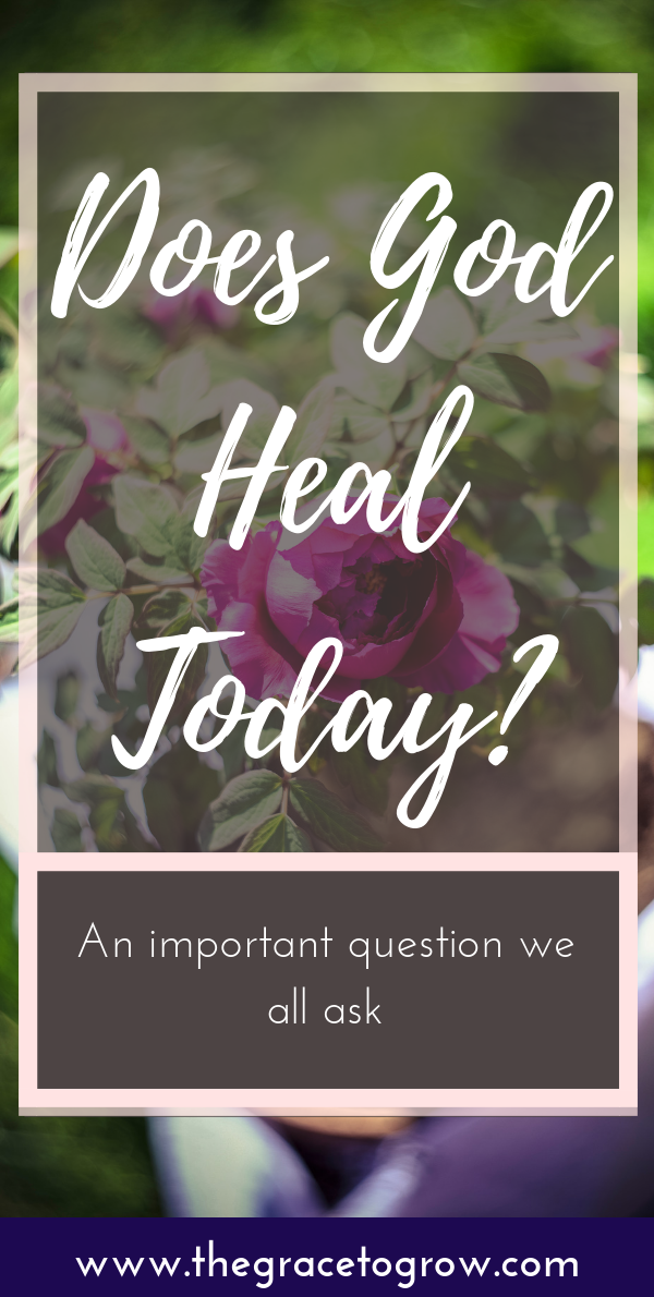 Does God Heal Today? Or is that all in the past? Here's one story of healing, and thoughts on how God heals today.