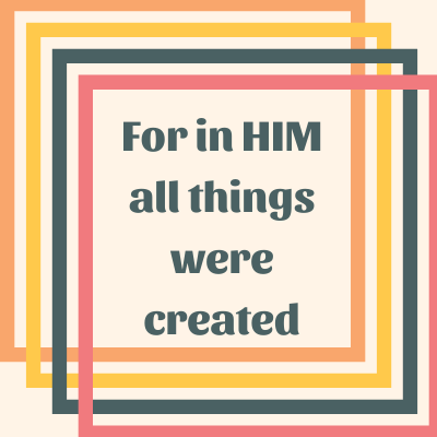 for-in-him-all-things-were-created