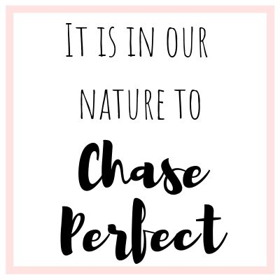 it-is-in-our-nature-to-chase-perfect