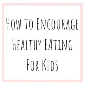 how-to-encourage-healthy-eating-for-kids