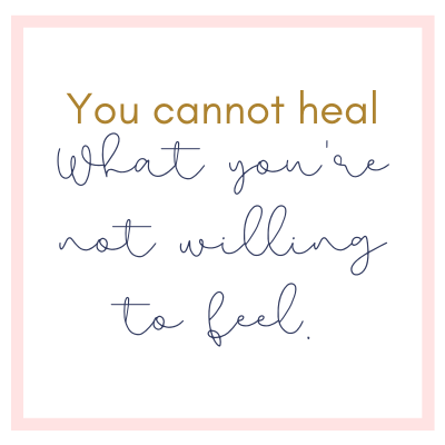 you-cannot-heal-what-you're-not-willing-to-feel