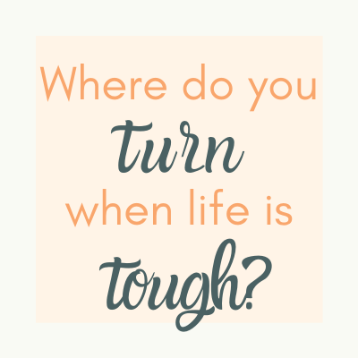where-do-you-turn-when-life-is-tough