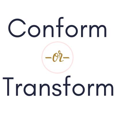 conform-or-transform